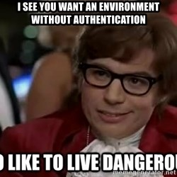 I too like to live dangerously - I see you want an environment without authentication
