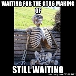 Still Waiting - waiting for the gt86 making of still waiting