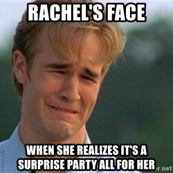 Crying Man - Rachel's Face When she realizes it's a surprise party all for her