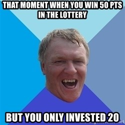 YAAZZ - That moment when you win 50 pts in the lottery but you only invested 20