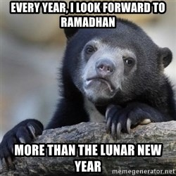 Confessions Bear - Every year, i look forward to ramadhan more than the lunar new year