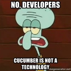 no patrick mayonnaise is not an instrument - No, developers cucumber is not a technology