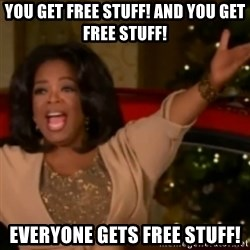 The Giving Oprah - You get free stuff! and YOU get free stuff! EVERYONE GETS FREE STUFF!