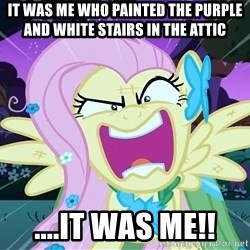 angry-fluttershy - It was me who painted the purple and white stairs in the attic ....it was me!!