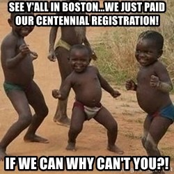 Dancing african boy - See Y'all in boston...we just paid our Centennial Registration! If we can why can't you?!