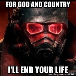 Fallout  - FOR GOD AND COUNTRY  I'll end your life