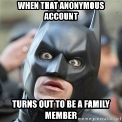 Scared Batman - when that anonymous account turns out to be a family member