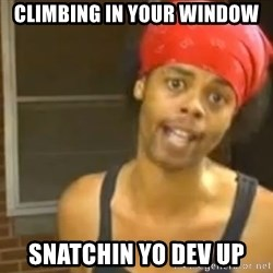 Bed Intruder - climbing in your window snatchin yo dev up