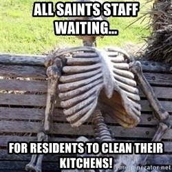 Waiting skeleton meme - All Saints staff waiting... for residents to clean their kitchens!