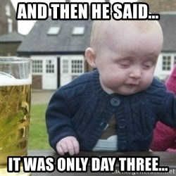 Bad Drunk Baby - And then he Said... It was only day three...