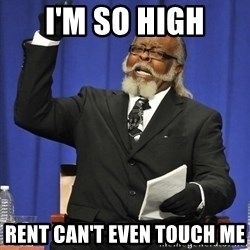 Rent Is Too Damn High - I'm so high rent can't even touch me
