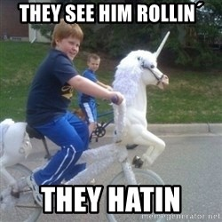 unicorn - They see him rollin´ they hatin