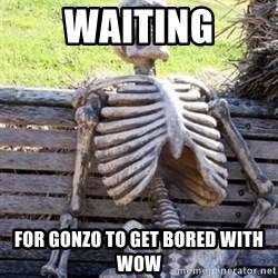 Waiting skeleton meme - waiting for gonzo to get bored with wow