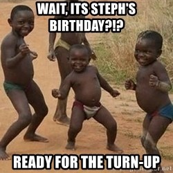 Dancing african boy - Wait, its Steph's Birthday?!? ready for the Turn-up