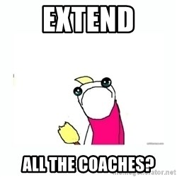 sad do all the things - extend all the coaches?