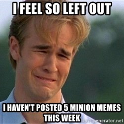 Crying Man - I feel so left out I haven't posted 5 Minion memes this week