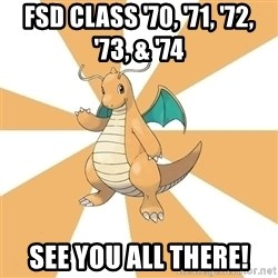 Dragonite Dad - FSD Class '70, '71, '72, '73, & '74 See you all there!