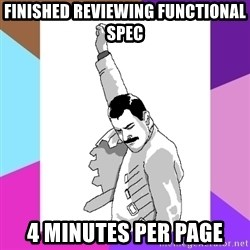 Freddie Mercury rage pose - finished reviewing functional spec 4 minutes per page