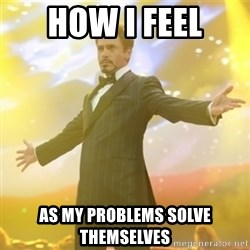 Tony Stark success - How I feel As my problems solve themselves