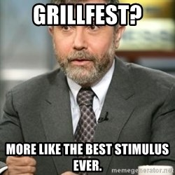 Krugman - Grillfest?  More like the best stimulus ever.