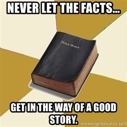 Denial Bible - Never Let The Facts... Get In The Way Of A Good Story.