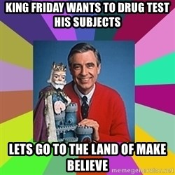 mr rogers  - King Friday wants to drug test his subjects Lets go to the land of make believe