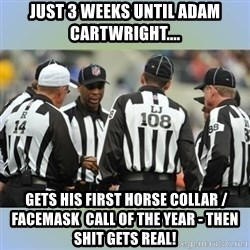 NFL Ref Meeting - Just 3 weeks until Adam Cartwright....  gets his first horse collar / facemask  call of the year - Then Shit gets real!