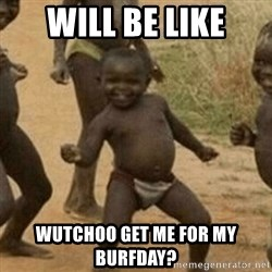 Little Black Kid - WILL BE LIKE WUTCHOO GET ME FOR MY BURFDAY?