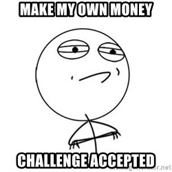 Challenge Accepted HD 1 - make my own money Challenge accepted