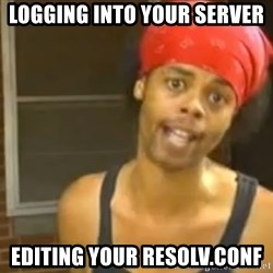 Bed Intruder - LOGGING INTO YOUR SERVER EDITING YOUR RESOLV.CONF