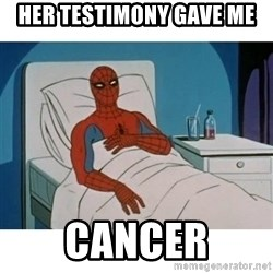SpiderMan Cancer - her testimony gave me cancer
