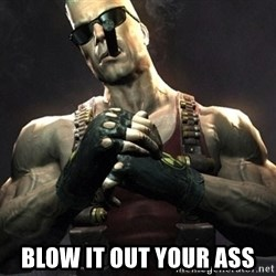 Duke Nukem Forever -  Blow it out your ass