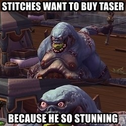 Bad Pun Stitches - Stitches want to buy taser because he so stunning