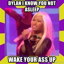 Nicki Minaj Constipation Face - DYLAN I KNOW YOU NOT ASLEEP WAKE YOUR ASS UP