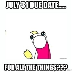 sad do all the things - July 31 Due Date..... For all the things???