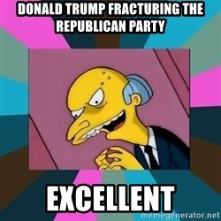 Mr. Burns - Donald Trump Fracturing the REpublican Party Excellent