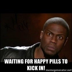 Kevin Hart Wait -  Waiting for happy pills to kick in!
