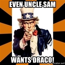 Uncle sam wants you! - Even Uncle Sam WANTS DRACO!