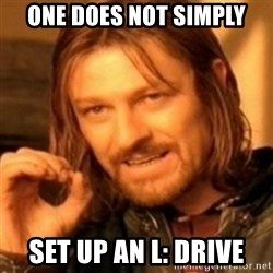 ODN - ONE DOES NOT SIMPLY SET UP AN L: DRIVE