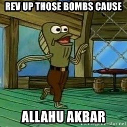 Rev Up Those Fryers - rev up those bombs cause allahu akbar