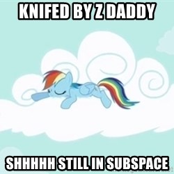 Rainbow Dash Cloud - Knifed by Z daddy shhhhh still in subspace