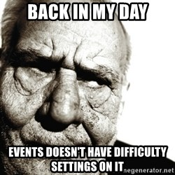 Back In My Day - BACK IN MY DAY EVENTS DOESN'T HAVE DIFFICULTY SETTINGS ON IT