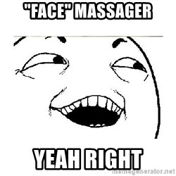"Yeah....Sure - ""FAce"" massager yeah right"