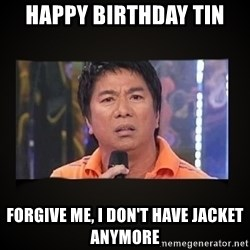 Willie Revillame me - Happy Birthday Tin Forgive me, I don't have jacket anymore