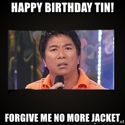 Willie Revillame me - Happy Birthday Tin! Forgive me no more jacket