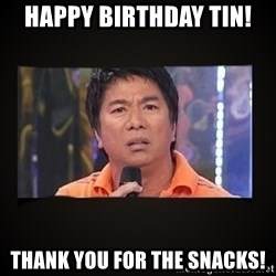 Willie Revillame me - Happy Birthday Tin! Thank you for the snacks!
