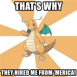 Dragonite Dad - That's why they hired me from 'merica!