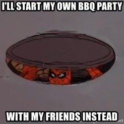Spiderman in Sewer - I'll START MY OWN BBQ PARTY WITH MY FRIENDS INSTEAD