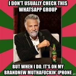 i dont usually - i don't usually check this whatsapp group but when i do, it's on my brandnew muthafuckin' iphone