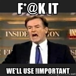 Angry Bill O'Reilly - F*@K It We'll use !important